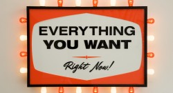 Everything You Want, Right Now!