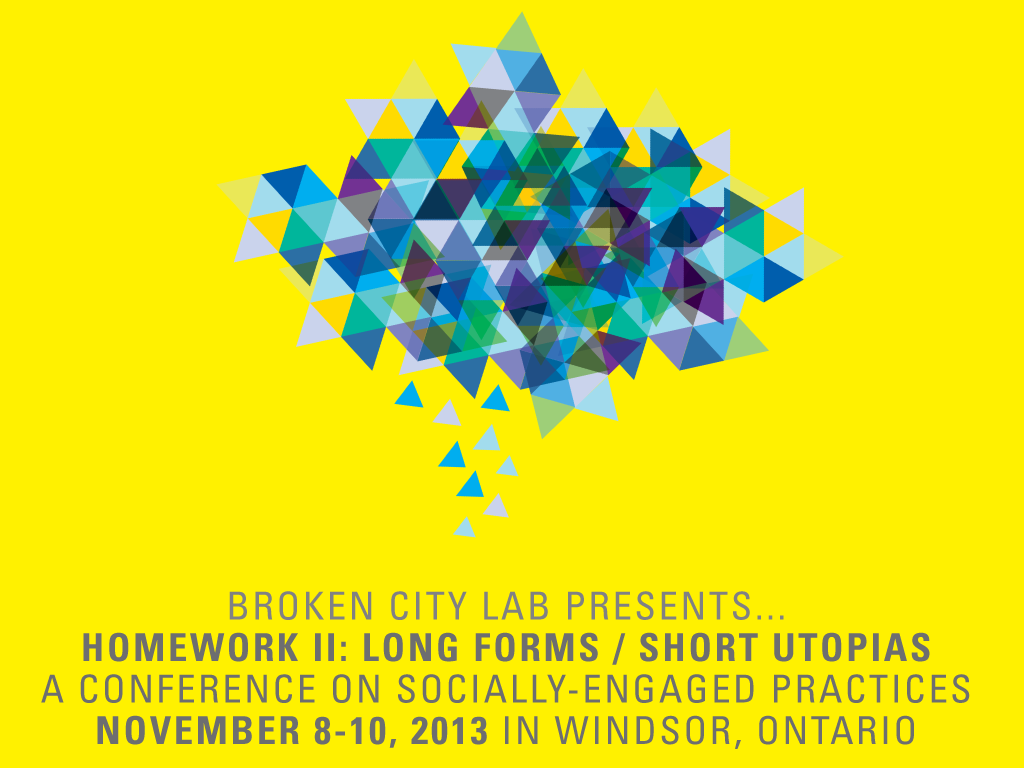 Announcing HOMEWORK II: LONG FORMS / SHORT UTOPIAS Conference November 8-10, 2013 : Broken City Lab