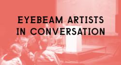 Presenting at Eyebeam Artists in Conversation